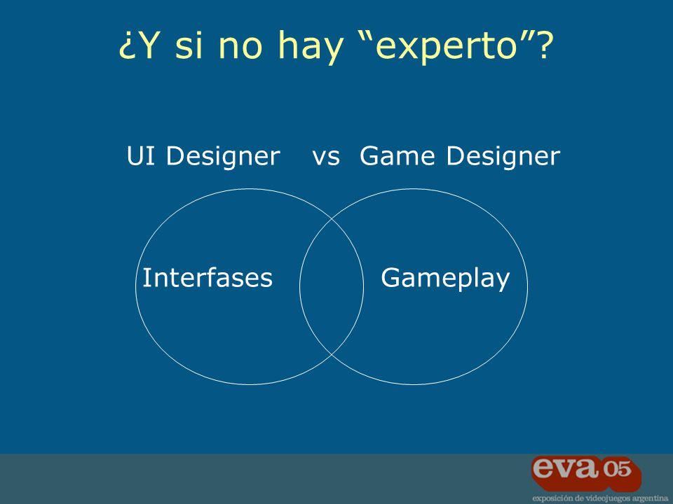 UI DesignerGame Designervs InterfasesGameplay ¿Y si no hay experto?