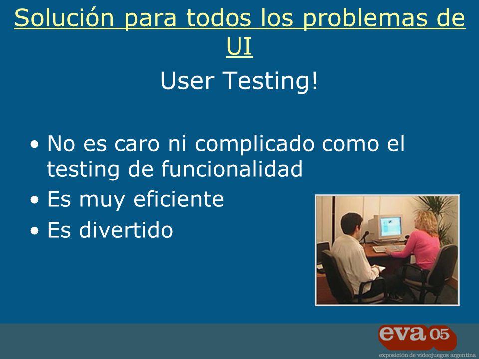 User Testing! No es caro ni complicado como el testing de funcionalidad Es muy eficiente Es divertido Solución para todos los problemas de UI