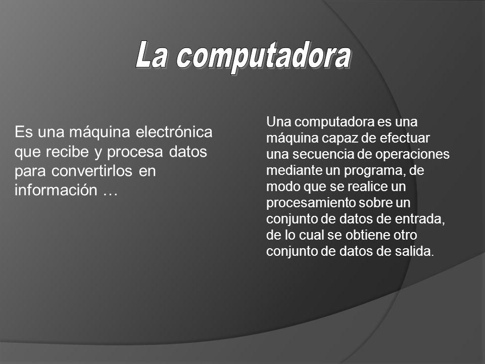 Es una máquina electrónica que recibe y procesa datos para convertirlos en información … Una computadora es una máquina capaz de efectuar una secuenci