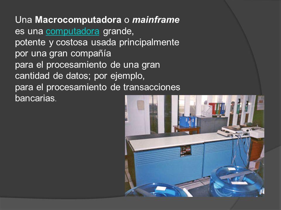 Una Macrocomputadora o mainframe es una computadora grande,computadora potente y costosa usada principalmente por una gran compañía para el procesamie