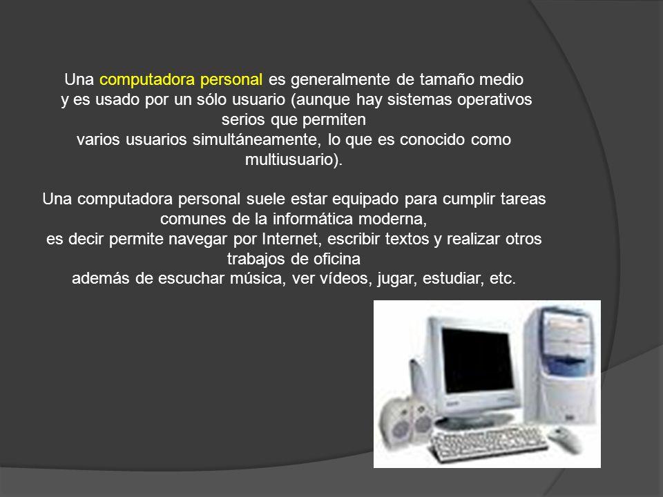 Una computadora personal es generalmente de tamaño medio y es usado por un sólo usuario (aunque hay sistemas operativos serios que permiten varios usu