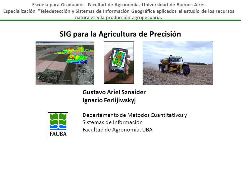 SIG para la Agricultura de Precisión Gustavo Ariel Sznaider Ignacio Ferlijiwskyj Departamento de Métodos Cuantitativos y Sistemas de Información Facul