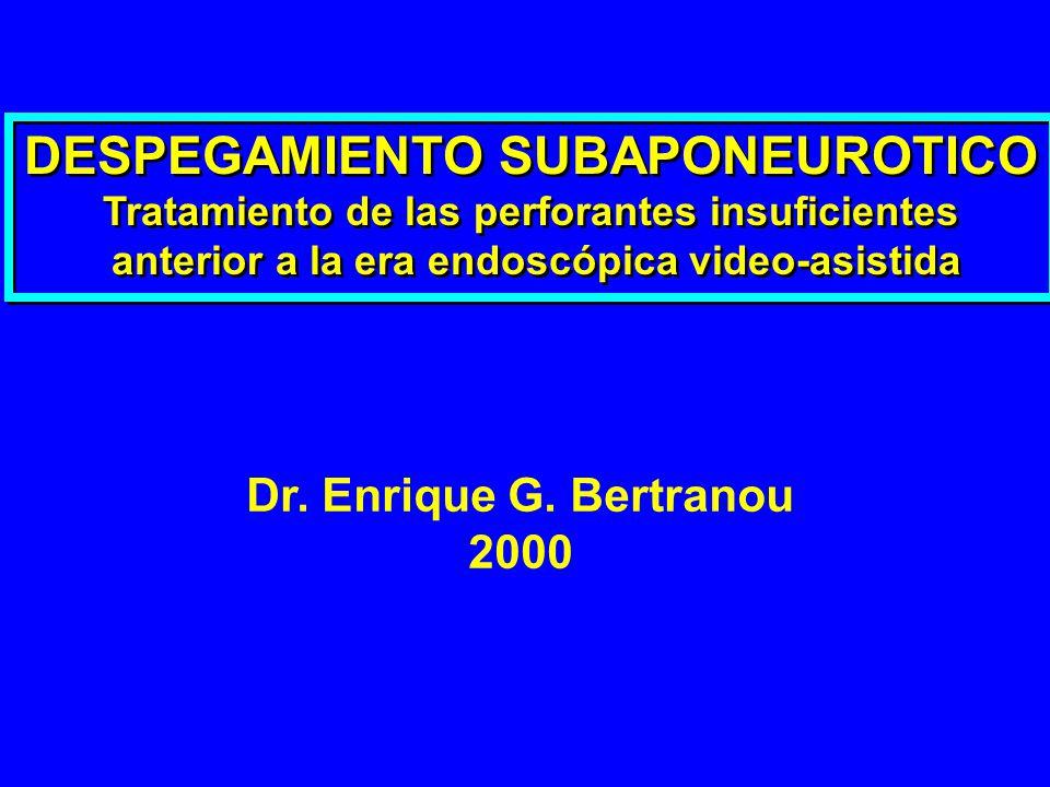 DESPEGAMIENTO SUBAPONEUROTICO Tratamiento de las perforantes insuficientes anterior a la era endoscópica video-asistida DESPEGAMIENTO SUBAPONEUROTICO
