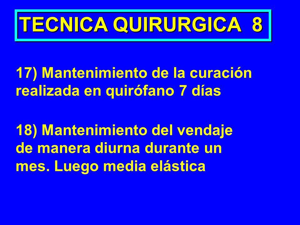 TECNICA QUIRURGICA 8 17) Mantenimiento de la curación realizada en quirófano 7 días 18) Mantenimiento del vendaje de manera diurna durante un mes. Lue