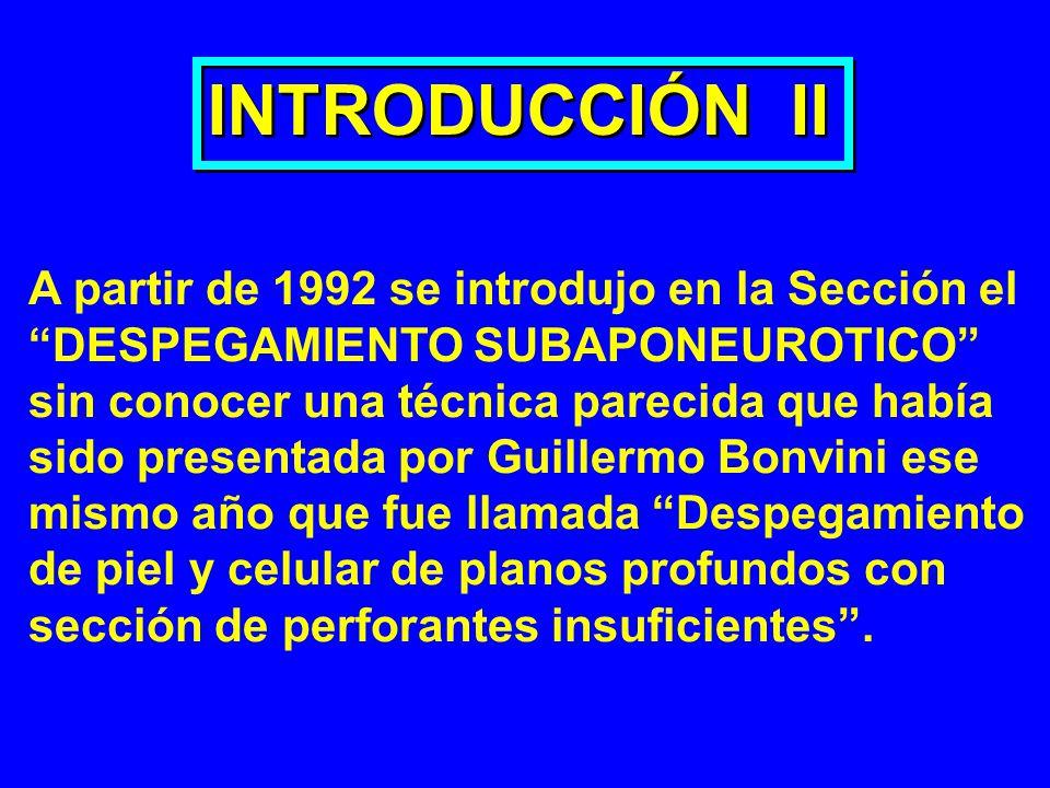 INTRODUCCIÓN II A partir de 1992 se introdujo en la Sección el DESPEGAMIENTO SUBAPONEUROTICO sin conocer una técnica parecida que había sido presentad