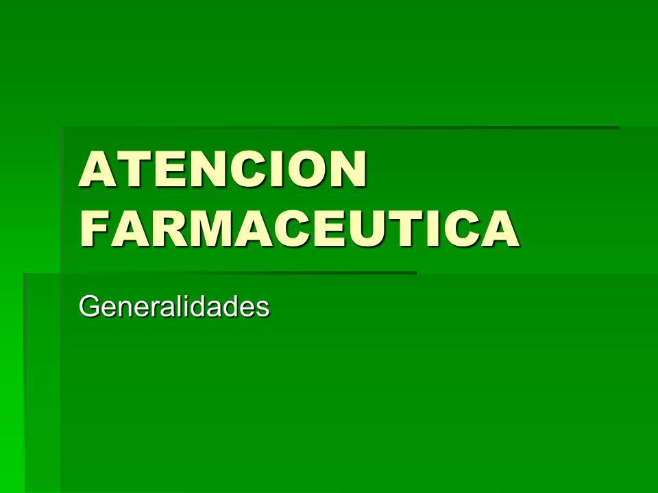 ATENCION FARMACEUTICA Generalidades