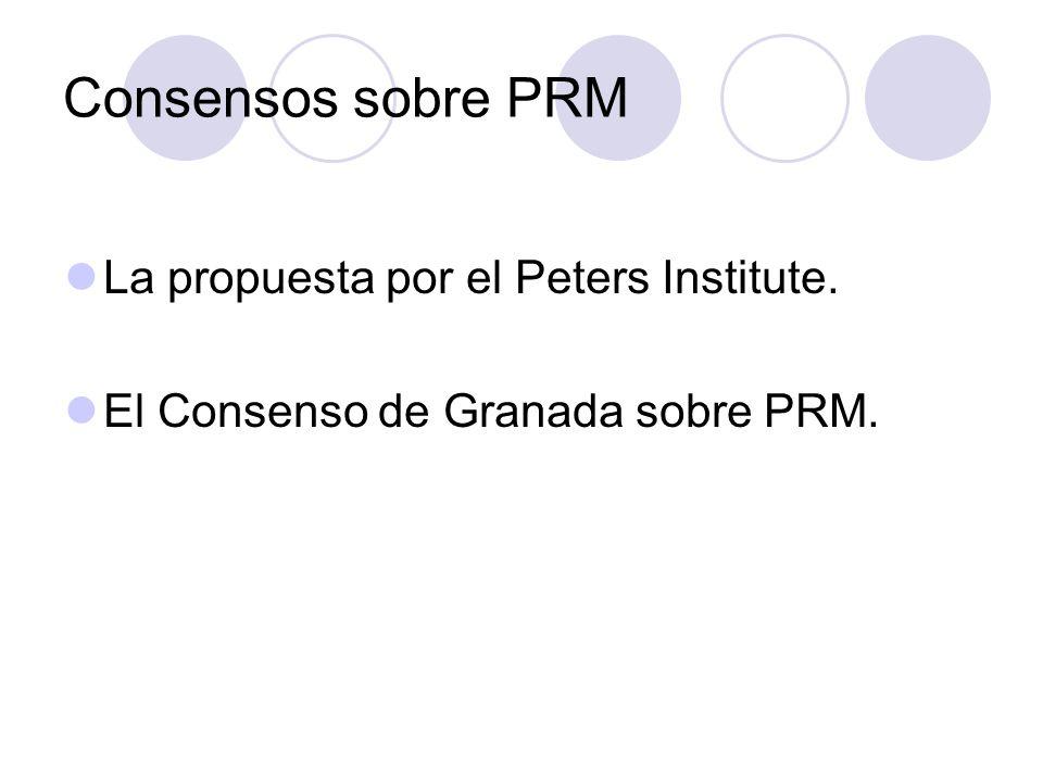 Consensos sobre PRM La propuesta por el Peters Institute. El Consenso de Granada sobre PRM.