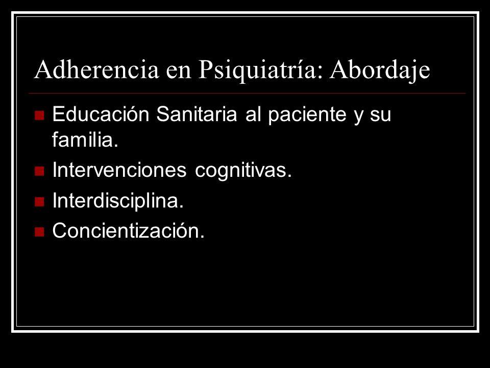 Adherencia en Psiquiatría: Abordaje Educación Sanitaria al paciente y su familia. Intervenciones cognitivas. Interdisciplina. Concientización.
