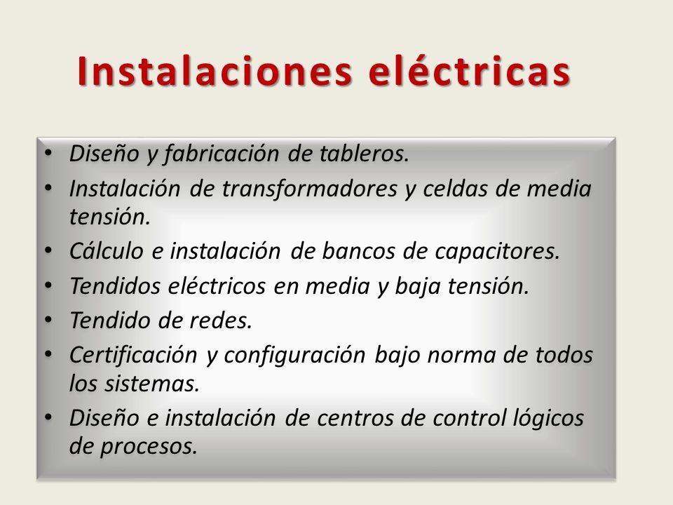 Instalaciones eléctricas Diseño y fabricación de tableros. Instalación de transformadores y celdas de media tensión. Cálculo e instalación de bancos d