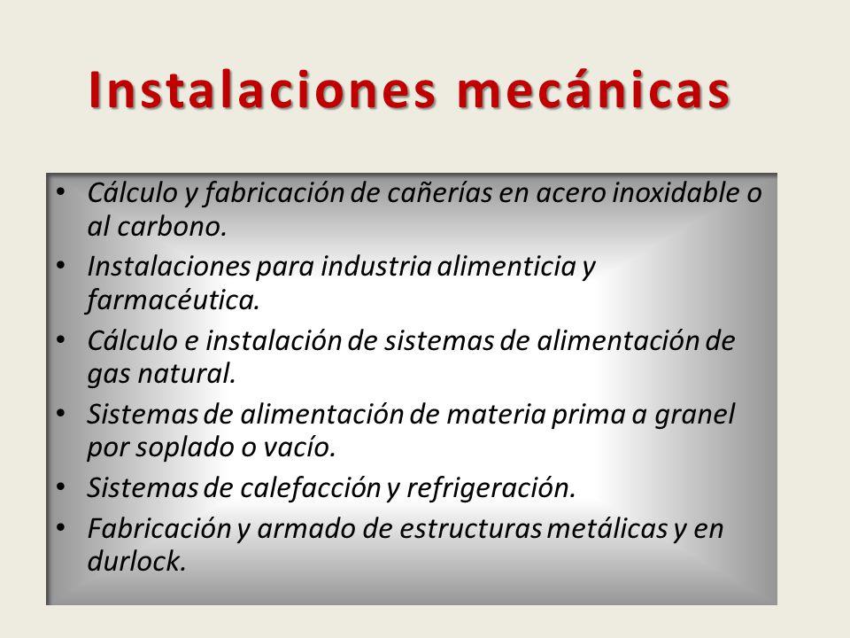 Instalaciones mecánicas Cálculo y fabricación de cañerías en acero inoxidable o al carbono. Instalaciones para industria alimenticia y farmacéutica. C