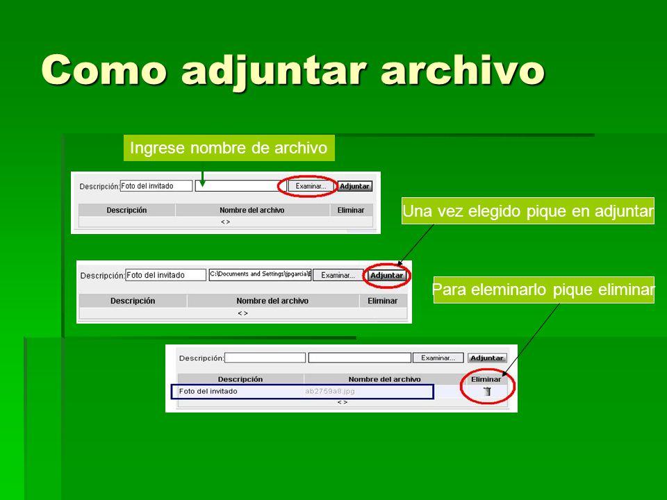 Como adjuntar archivo Ingrese nombre de archivo Una vez elegido pique en adjuntar Para eleminarlo pique eliminar