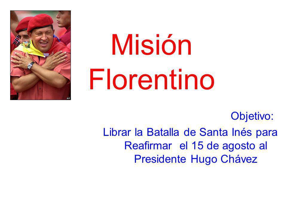 Misión Florentino Objetivo: Librar la Batalla de Santa Inés para Reafirmar el 15 de agosto al Presidente Hugo Chávez