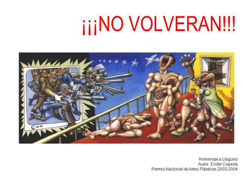 ¡¡¡NO VOLVERAN!!! Homenaje a Llaguno Autor: Ender Cepeda Premio Nacional de Artes Plásticas 2003-2004