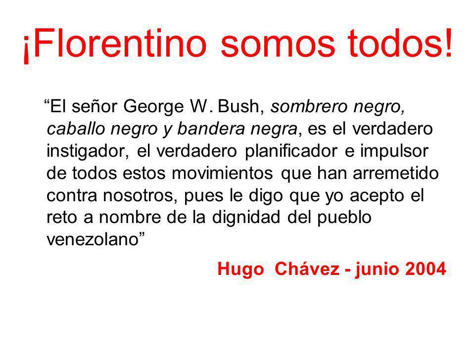 ¡Florentino somos todos! El señor George W. Bush, sombrero negro, caballo negro y bandera negra, es el verdadero instigador, el verdadero planificador
