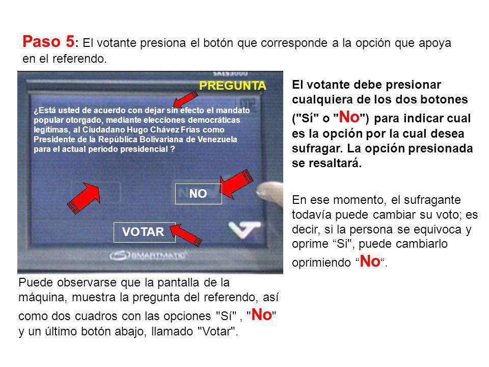 Paso 5 : El votante presiona el botón que corresponde a la opción que apoya en el referendo. El votante debe presionar cualquiera de los dos botones (