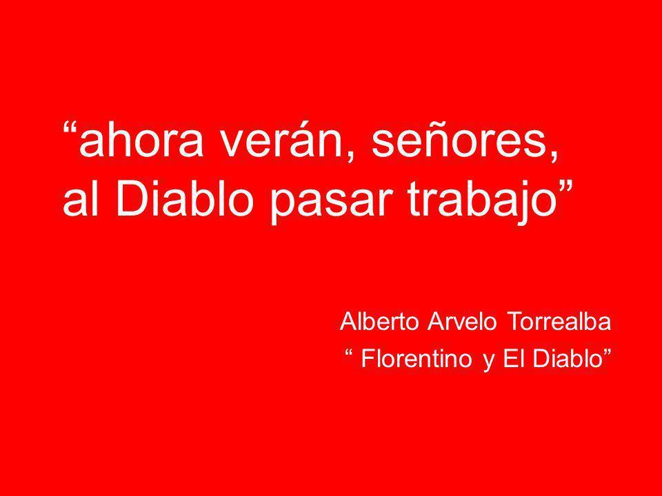 ahora verán, señores, al Diablo pasar trabajo Alberto Arvelo Torrealba Florentino y El Diablo