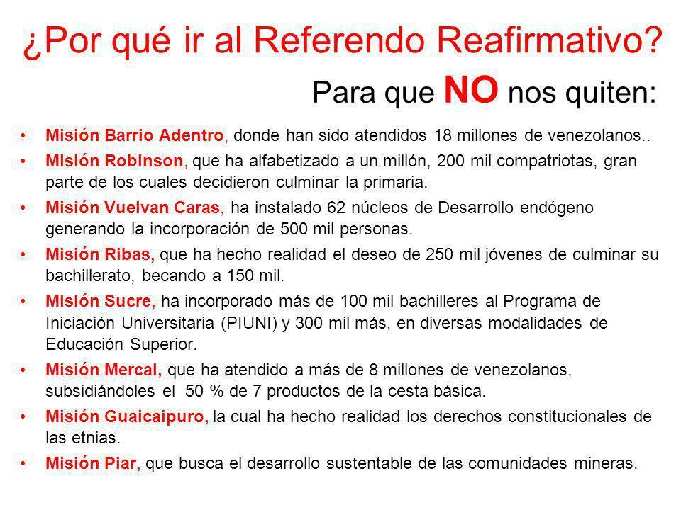 ¿Por qué ir al Referendo Reafirmativo? Misión Barrio Adentro, donde han sido atendidos 18 millones de venezolanos.. Misión Robinson, que ha alfabetiza