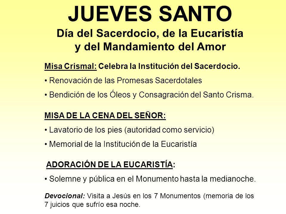 JUEVES SANTO Día del Sacerdocio, de la Eucaristía y del Mandamiento del Amor Misa Crismal: Celebra la Institución del Sacerdocio. Renovación de las Pr