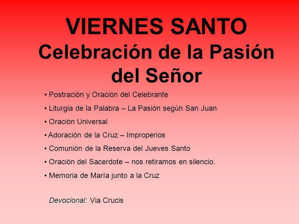 VIERNES SANTO Celebración de la Pasión del Señor Postración y Oración del Celebrante Liturgia de la Palabra – La Pasión según San Juan Oración Univers