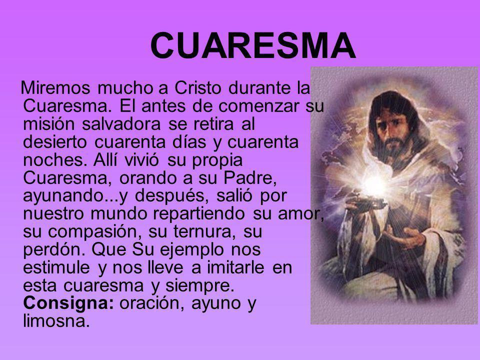 CUARESMA Miremos mucho a Cristo durante la Cuaresma.