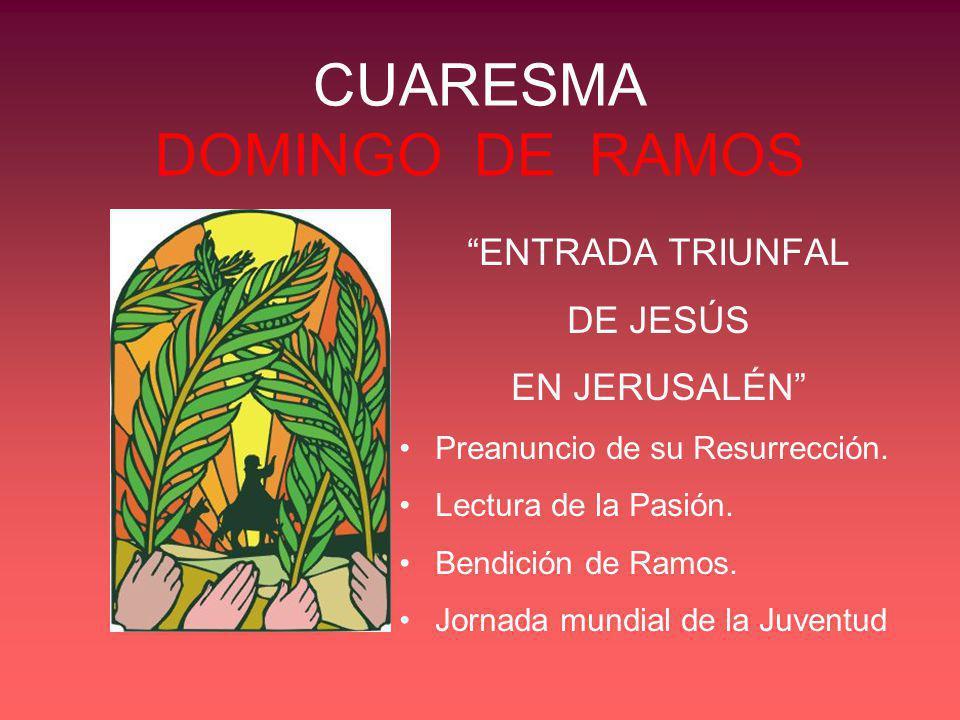 CUARESMA DOMINGO DE RAMOS Mirado desde la Liturgia: En el lugar de bendición de ramos: mesa, ramos, cruz adornada y ciriales, agua para aspersión.