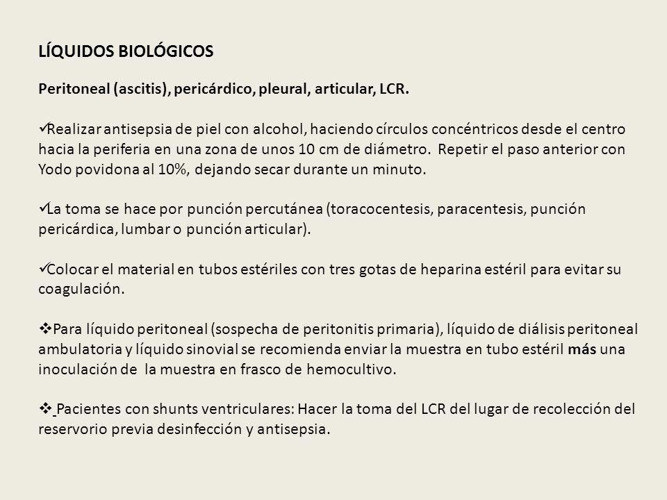 LÍQUIDOS BIOLÓGICOS Peritoneal (ascitis), pericárdico, pleural, articular, LCR. Realizar antisepsia de piel con alcohol, haciendo círculos concéntrico