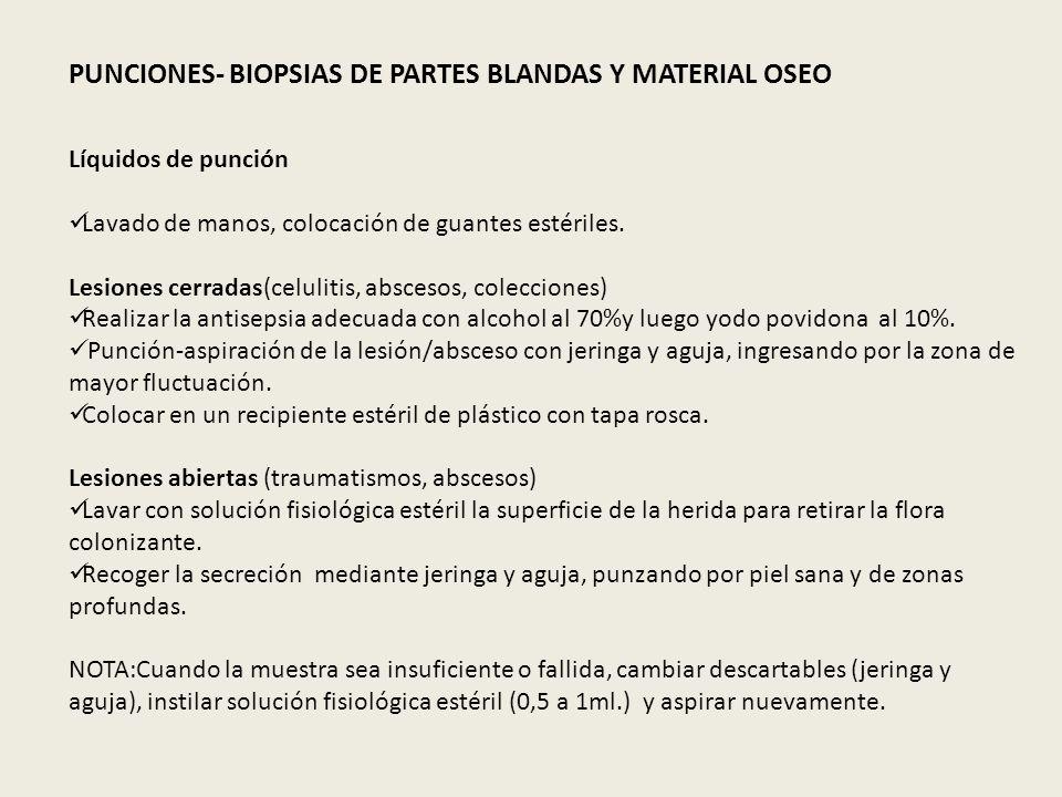 PUNCIONES- BIOPSIAS DE PARTES BLANDAS Y MATERIAL OSEO Líquidos de punción Lavado de manos, colocación de guantes estériles. Lesiones cerradas(celuliti