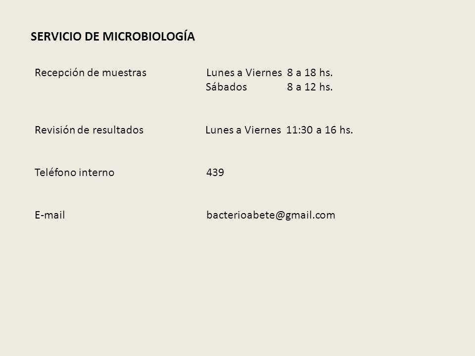 SERVICIO DE MICROBIOLOGÍA Recepción de muestras Lunes a Viernes 8 a 18 hs. Sábados 8 a 12 hs. Revisión de resultados Lunes a Viernes 11:30 a 16 hs. Te