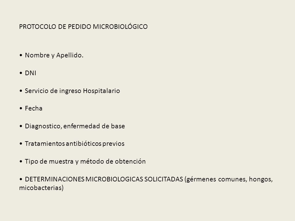 Nombre y Apellido. DNI Servicio de ingreso Hospitalario Fecha Diagnostico, enfermedad de base Tratamientos antibióticos previos Tipo de muestra y méto