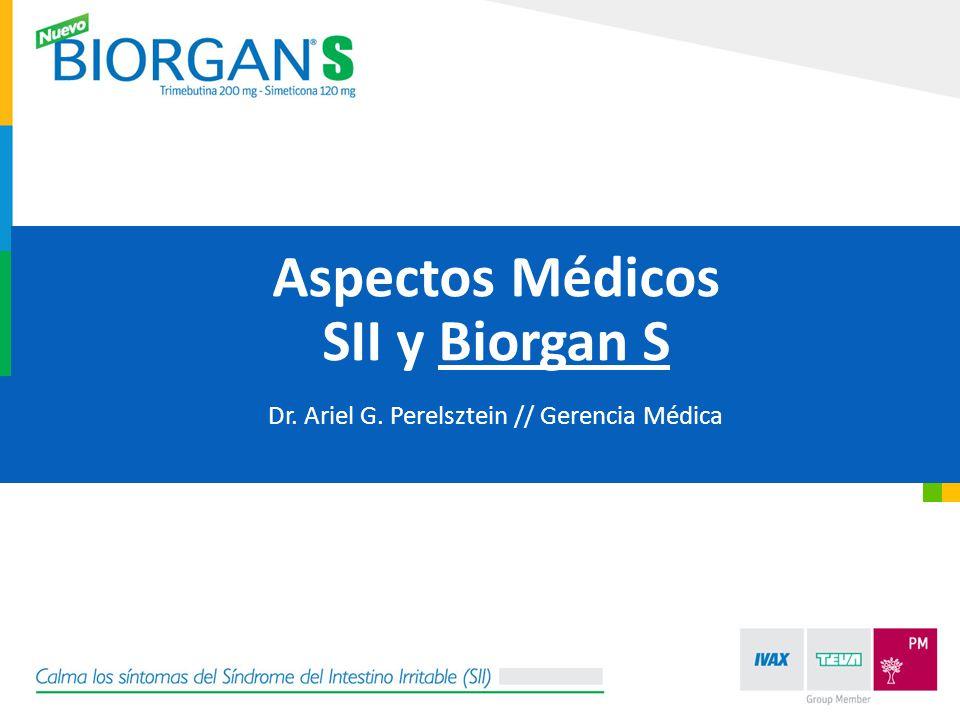 Aspectos Médicos SII y Biorgan S Dr. Ariel G. Perelsztein // Gerencia Médica