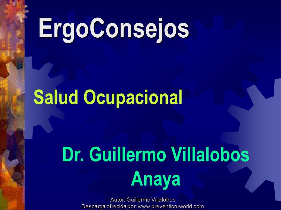Autor: Guillermo Villalobos Descarga ofrecida por: www.prevention-world.com ErgoConsejos Salud Ocupacional Dr. Guillermo Villalobos Anaya