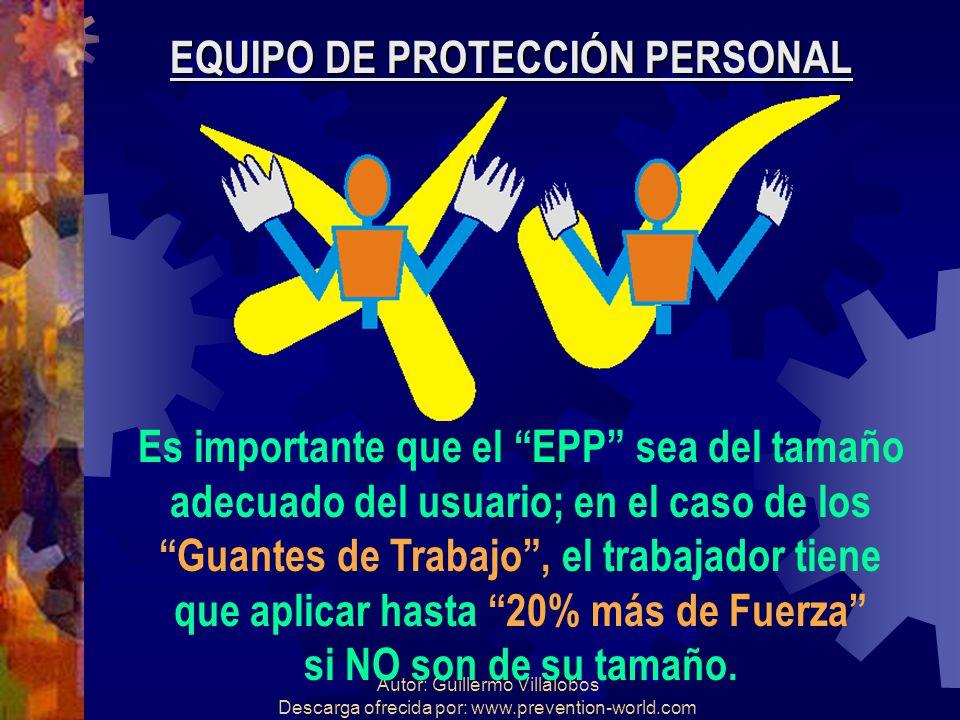 Autor: Guillermo Villalobos Descarga ofrecida por: www.prevention-world.com EQUIPO DE PROTECCIÓN PERSONAL Es importante que el EPP sea del tamaño adec
