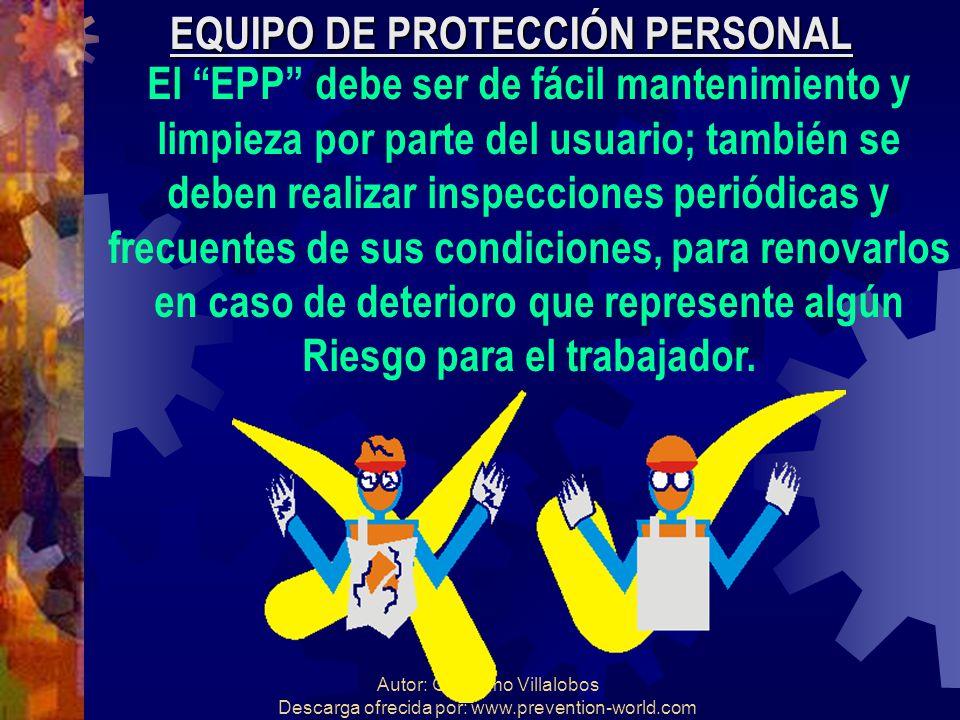 Autor: Guillermo Villalobos Descarga ofrecida por: www.prevention-world.com EQUIPO DE PROTECCIÓN PERSONAL El EPP debe ser de fácil mantenimiento y lim