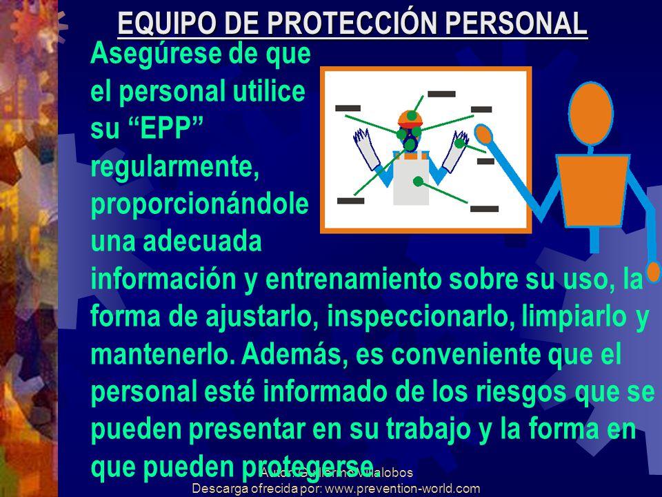 Autor: Guillermo Villalobos Descarga ofrecida por: www.prevention-world.com EQUIPO DE PROTECCIÓN PERSONAL Asegúrese de que el personal utilice su EPP
