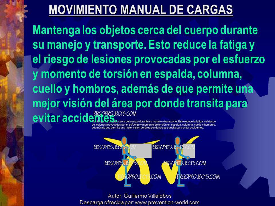 Autor: Guillermo Villalobos Descarga ofrecida por: www.prevention-world.com MOVIMIENTO MANUAL DE CARGAS Mantenga los objetos cerca del cuerpo durante