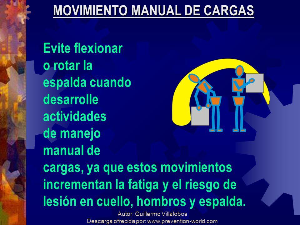 Autor: Guillermo Villalobos Descarga ofrecida por: www.prevention-world.com MOVIMIENTO MANUAL DE CARGAS Evite flexionar o rotar la espalda cuando desa