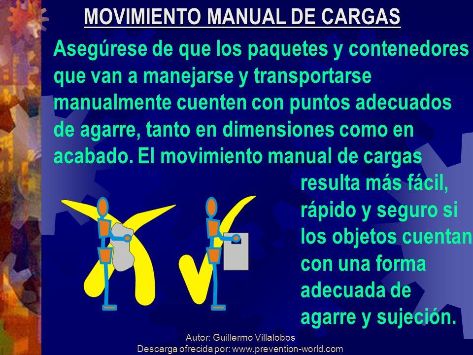 Autor: Guillermo Villalobos Descarga ofrecida por: www.prevention-world.com MOVIMIENTO MANUAL DE CARGAS Asegúrese de que los paquetes y contenedores q