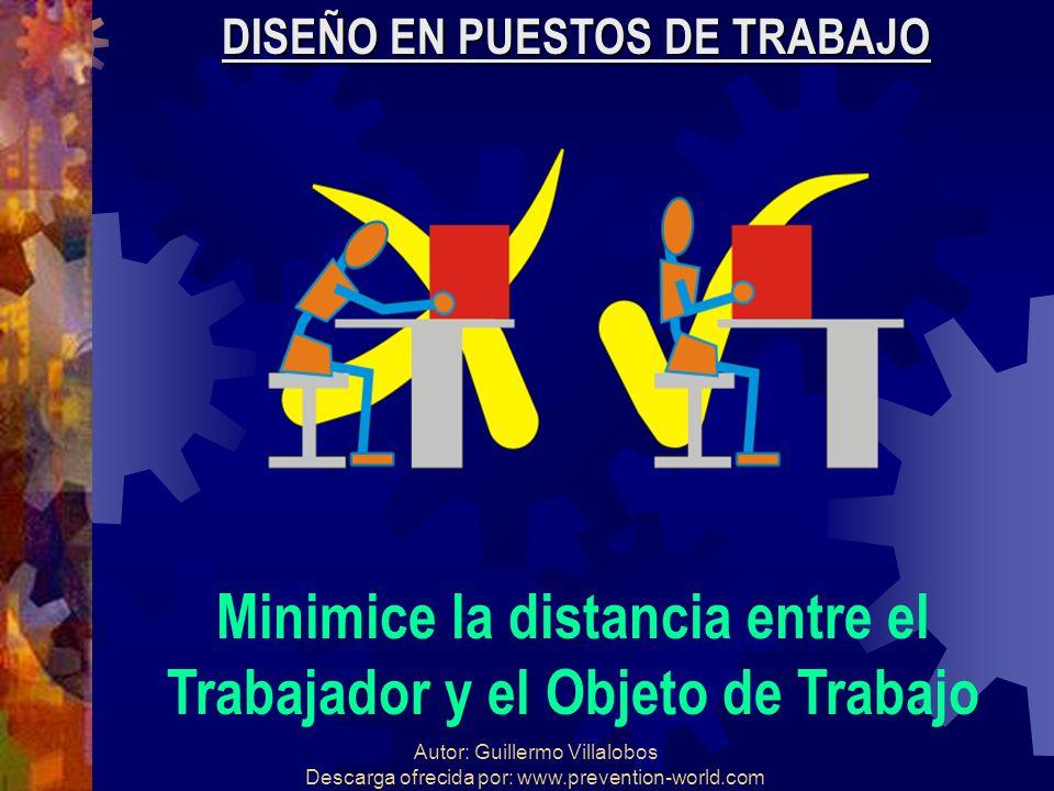 Autor: Guillermo Villalobos Descarga ofrecida por: www.prevention-world.com DISEÑO EN PUESTOS DE TRABAJO Minimice la distancia entre el Trabajador y e