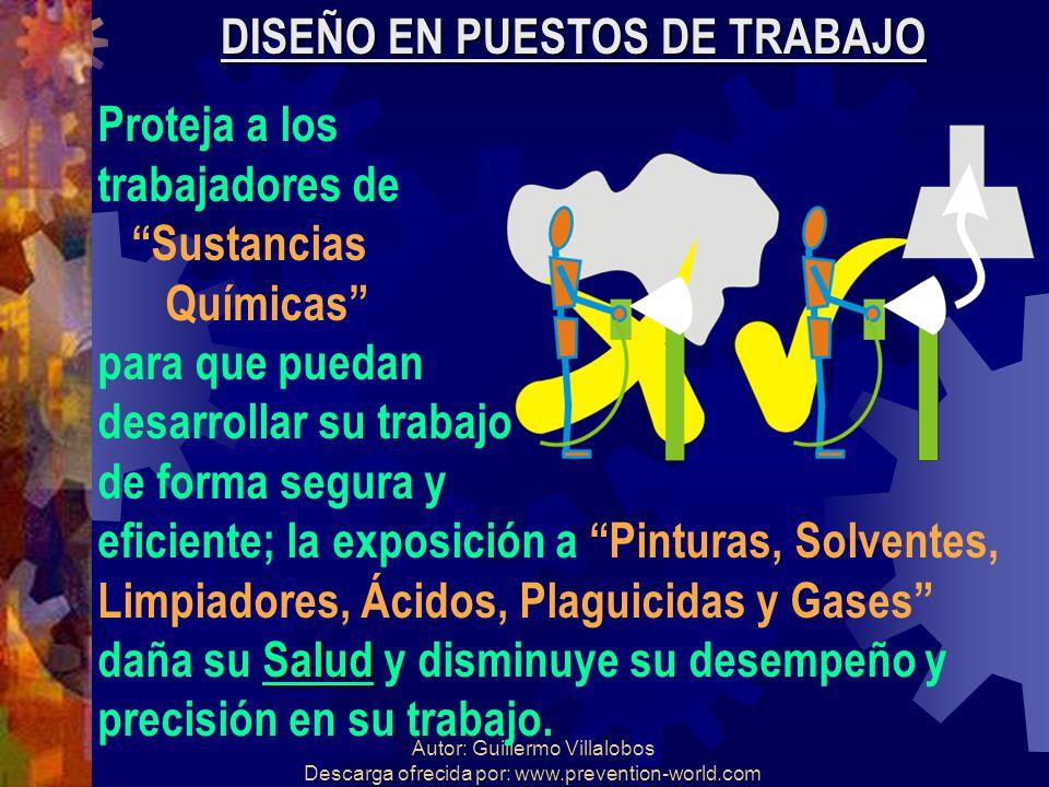 Autor: Guillermo Villalobos Descarga ofrecida por: www.prevention-world.com DISEÑO EN PUESTOS DE TRABAJO Proteja a los trabajadores de Sustancias Quím