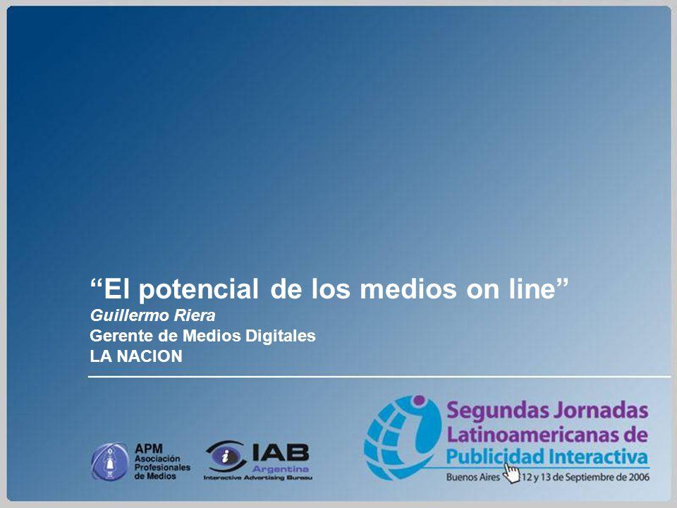 El potencial de los medios on line Guillermo Riera Gerente de Medios Digitales LA NACION