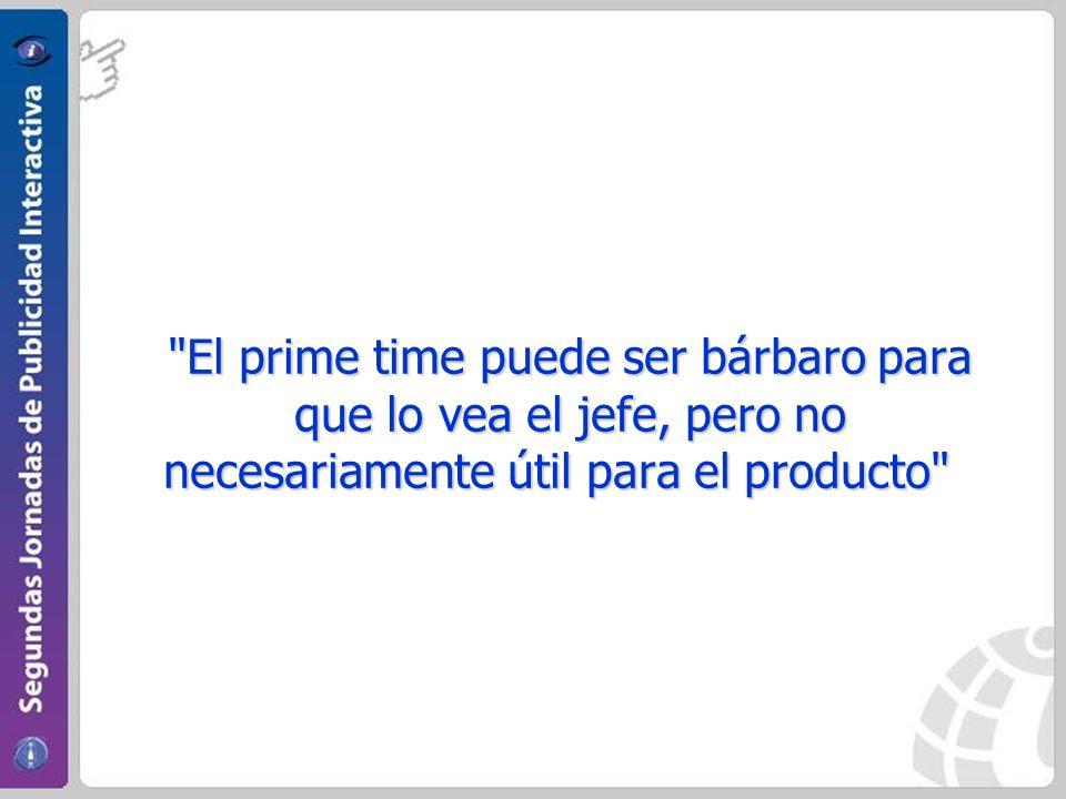El prime time puede ser bárbaro para que lo vea el jefe, pero no necesariamente útil para el producto El prime time puede ser bárbaro para que lo vea el jefe, pero no necesariamente útil para el producto