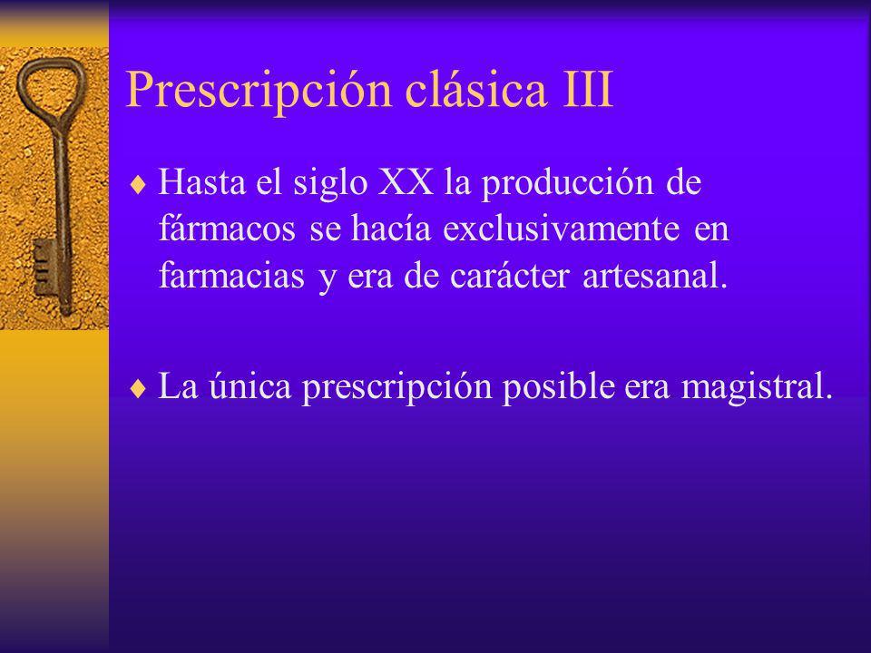 Prescripción clásica III Hasta el siglo XX la producción de fármacos se hacía exclusivamente en farmacias y era de carácter artesanal. La única prescr