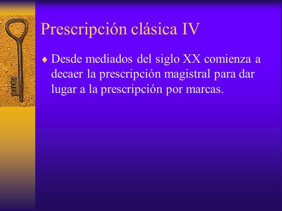 Prescripción clásica IV Desde mediados del siglo XX comienza a decaer la prescripción magistral para dar lugar a la prescripción por marcas.