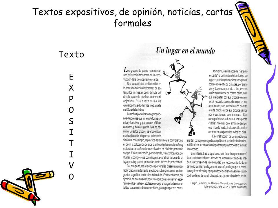 Textos expositivos, de opinión, noticias, cartas formales Texto E X P O S I T I V O