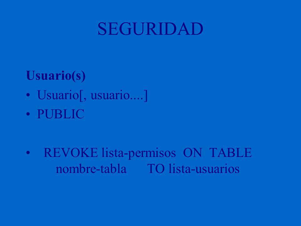 SEGURIDAD Usuario(s) Usuario[, usuario....] PUBLIC REVOKE lista-permisos ON TABLE nombre-tabla TO lista-usuarios