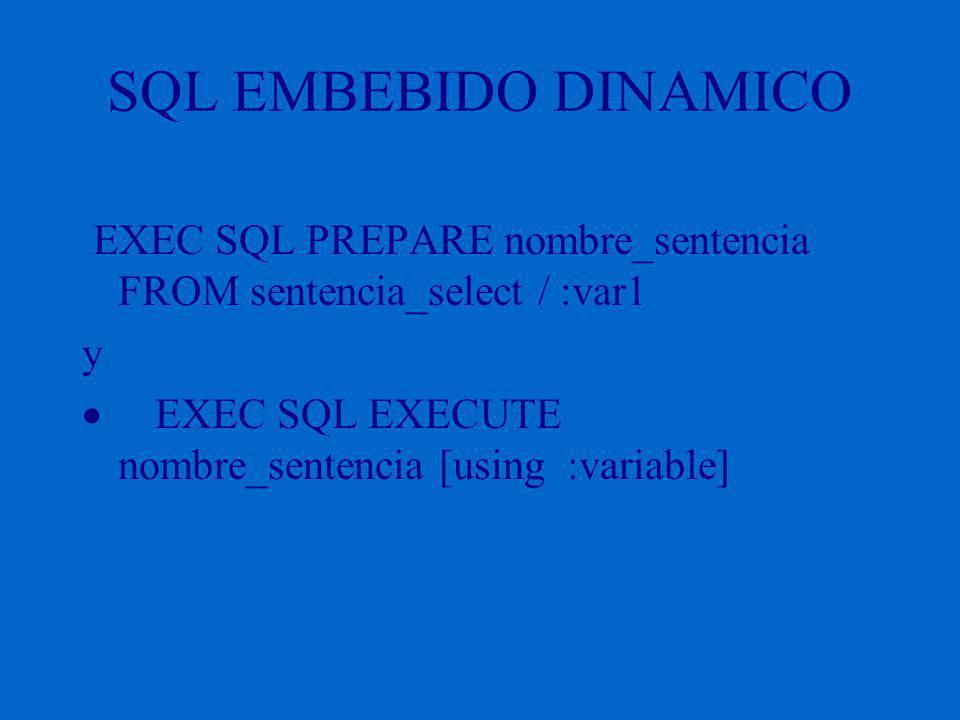 SQL EMBEBIDO DINAMICO EXEC SQL PREPARE nombre_sentencia FROM sentencia_select / :var1 y EXEC SQL EXECUTE nombre_sentencia [using :variable]