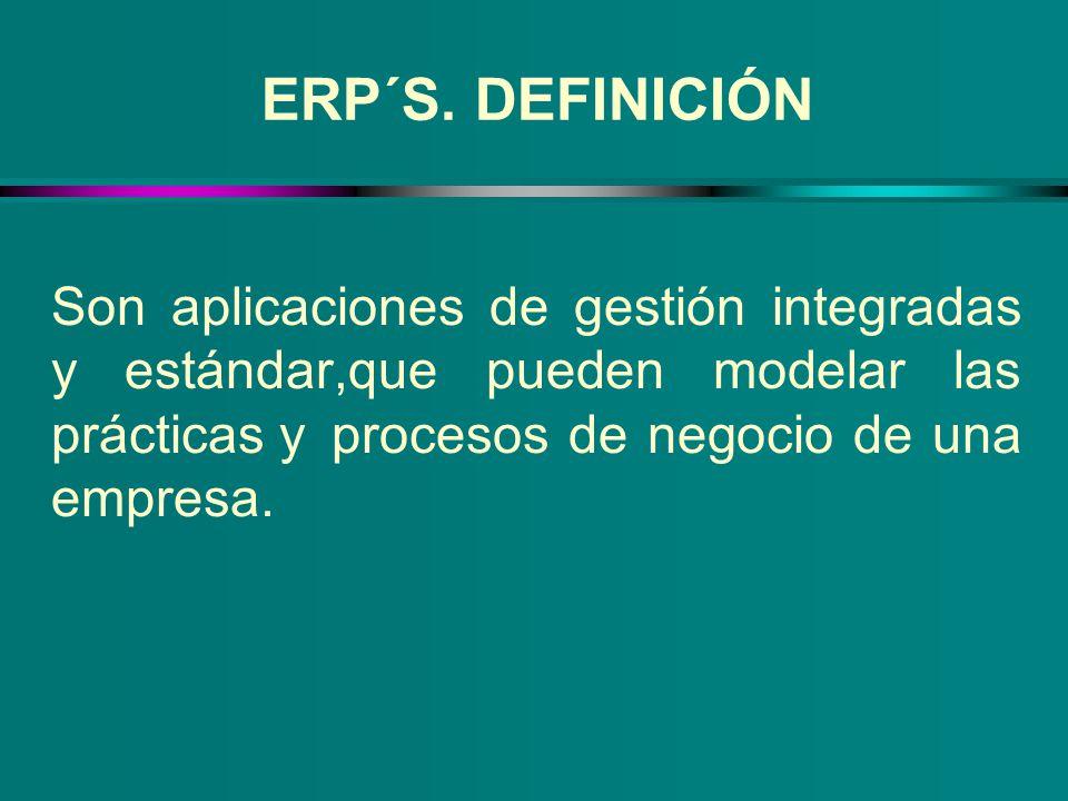 ERP´S. DEFINICIÓN Son aplicaciones de gestión integradas y estándar,que pueden modelar las prácticas y procesos de negocio de una empresa.