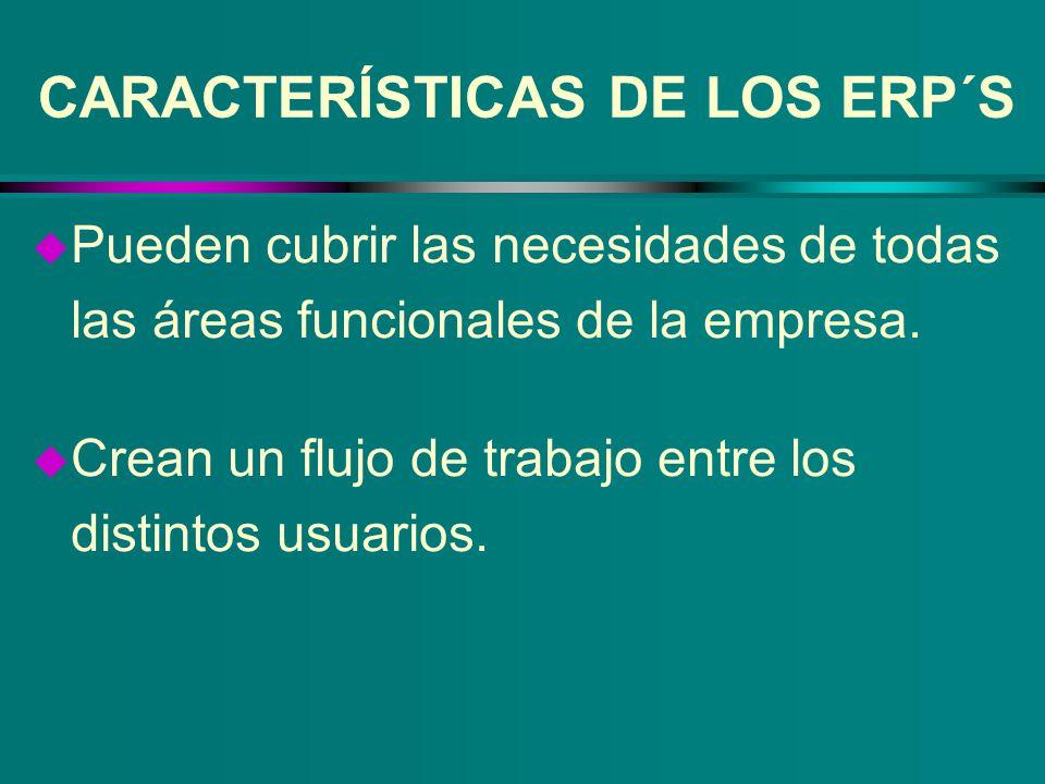 CARACTERÍSTICAS DE LOS ERP´S u Pueden cubrir las necesidades de todas las áreas funcionales de la empresa. u Crean un flujo de trabajo entre los disti