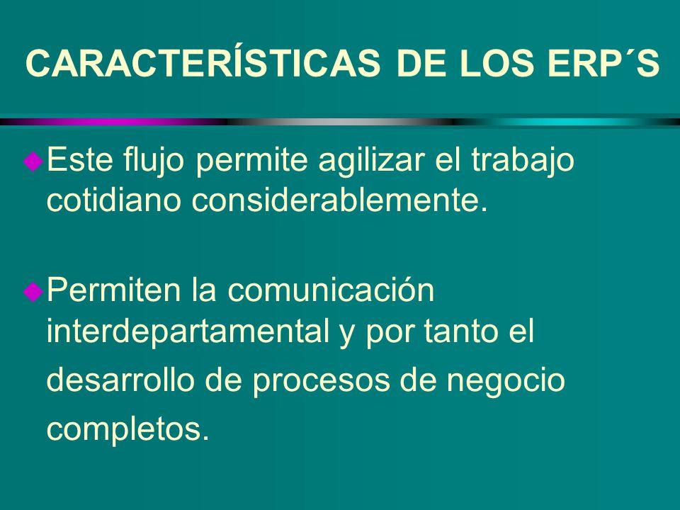 CARACTERÍSTICAS DE LOS ERP´S u Este flujo permite agilizar el trabajo cotidiano considerablemente. u Permiten la comunicación interdepartamental y por