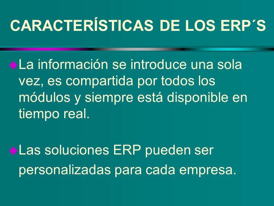 CARACTERÍSTICAS DE LOS ERP´S u La información se introduce una sola vez, es compartida por todos los módulos y siempre está disponible en tiempo real.